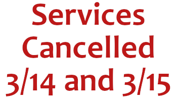 Services for 3/14 and 3/15 Cancelled